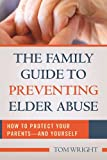 img - for The Family Guide to Preventing Elder Abuse: How to Protect Your Parents and Yourself book / textbook / text book