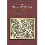 The Origins of War: A Catholic Perspective (Moral Traditions series)