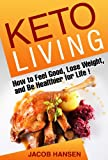 img - for Keto Living: How to Feel Good, Lose Weight, and Be Healthier for Life! (Health, Dieting, Low Carb, Atkins, Weight Loss, Belly Fat, Blood Sugar, Ketogenic, Keto Recipies) book / textbook / text book