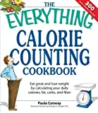img - for The Everything Calorie Counting Cookbook: Calculate your daily caloric intake--and fat, carbs, and daily fiber--with these 300 delicious recipes by Conway, Paula, Wright R.D., Brierley E. (2007) Paperback book / textbook / text book