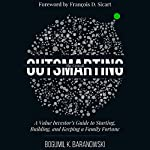 Outsmarting the Crowd: A Value Investor's Guide to Starting, Building, and Keeping a Family Fortune | Bogumil K. Baranowski