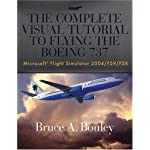 The Complete Visual Tutorial to Flying the Boeing 737 Microsoft® Flight Simulator 2004/FS9/FSX Reviews