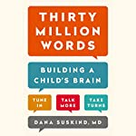 Thirty Million Words: Building a Child's Brain | Dana Suskind