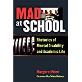 Mad at School: Rhetorics of Mental Disability and Academic Lifeby Margaret Price