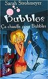 Bubbles : Ca chauffe pour Bubbles par Strohmeyer