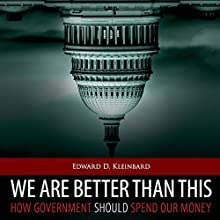 We Are Better Than This: How Government Should Spend Our Money (       UNABRIDGED) by Edward D. Kleinbard Narrated by Peter Johnson