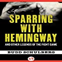 Sparring with Hemingway: And Other Legends of the Fight Game Audiobook by Budd Schulberg Narrated by Kevin T. Collins