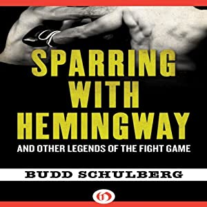Sparring with Hemingway: And Other Legends of the Fight Game | [Budd Schulberg]