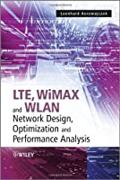 LTE, WiMAX and WLAN Network Design, Optimization and Performance Analysis ebook download