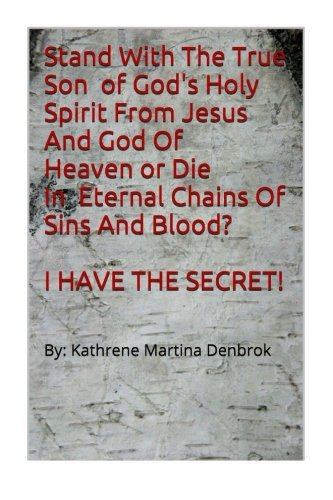 Stand With The True Son Of God's Holy Spirit From Jesus And God Of Heaven or Die In Eternal Chains Of Sins And Blood? I