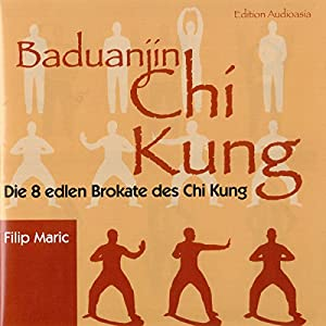 Baduanjin Chi Kung. Die 8 edlen Brokate des Chi Kung Hörbuch