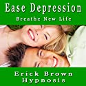 Ease Depression Self Hypnosis (Spanish): Auto Hipnosis y Meditacion para la Depresion Audiobook by Erick Brown Hypnosis Narrated by Erika Parez