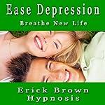 Ease Depression Self Hypnosis (Spanish): Auto Hipnosis y Meditacion para la Depresion   Erick Brown Hypnosis