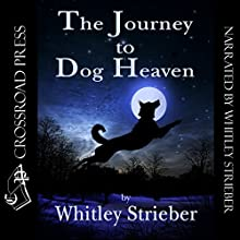 The Journey to Dog Heaven (       UNABRIDGED) by Whitley Strieber Narrated by Whitley Strieber