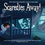 Scaredies Away! A Kids Guide to Overcoming Worry and Anxiety (made simple)