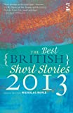 The Best British Short Stories 2013. Edited by Nicholas Royle