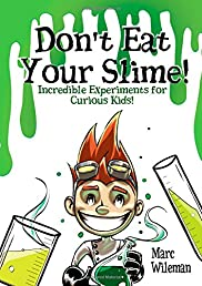 Don't Eat Your Slime - Incredible Experiments for Curious Kids