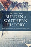 Image of The Ongoing Burden of Southern History: Politics and Identity in the Twenty-First-Century South (Making the Modern South)
