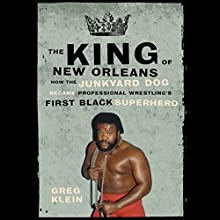 The King of New Orleans: How the Junkyard Dog Became Professional Wrestling's First Black Superhero (       UNABRIDGED) by Greg Klein Narrated by J D Jackson
