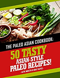 Paleo Asian Cookbook: 50 Tasty Asian-style Paleo Recipes by Alfie Mueeth ebook deal
