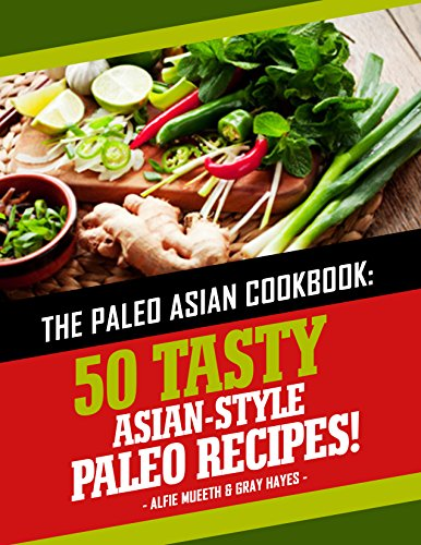 Paleo Asian Cookbook: 50 Tasty Asian-Style Paleo Recipes by Alfie Mueeth, Gray Hayes