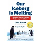 Our Iceberg is Melting: Changing and Succeeding Under Any Conditionsby John Kotter