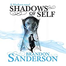 Shadows of Self: A Mistborn Novel (       UNABRIDGED) by Brandon Sanderson Narrated by Michael Kramer