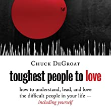 Toughest People to Love: How to Understand, Lead, and Love the Difficult People in Your Life - Including Yourself Audiobook by Chuck DeGroat Narrated by Scott R. Pollak