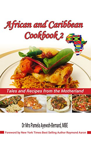 African and Caribbean Cookbook 2: Tales and Recipes from the Motherland by Dr Pamela Ayewoh-Bernard