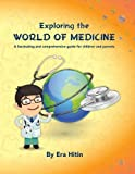 img - for Exploring the World of Medicine: A fascinating and comprehensive guide for children and parents book / textbook / text book