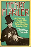 Henry Flagler: The Astonishing Life and Times of the Visionary Robber Baron Who Founded Florida (0025236903) by Chandler, David Leon