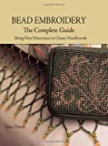Bead Embroidery The Complete Guide: Bring New Dimension to Classic Needlework (0873498887) by Davis, Jane
