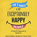 The 7 Habits of Exceptionally Happy People: A Powerful Approach to Happiness Audiobook by Ingrid Lindberg Narrated by Francie Wyck