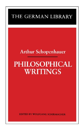 Philosophical Writings: Arthur Schopenhauer (German Library)