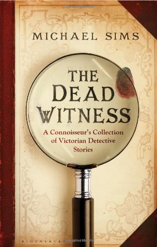 Dead Witness: A Connoisseur's Collection of Victorian Detective Stories