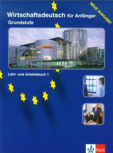 Wirtschaftsdeutsch Fur Anfanger: Lehr- Und Arbeitsbuch Grundstufe (Edition Deutsch) (German Edition)