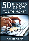 50 Things to Know to Save Money:  Get Out of Debt and Start Saving