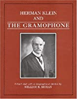 Herman Klein and the Gramophone: Being a Series of Essays on the Bel Canto