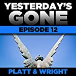 Yesterday's Gone: Episode 12 | Sean Platt,David Wright