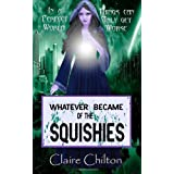 Whatever Became of the Squishiesby Claire Chilton