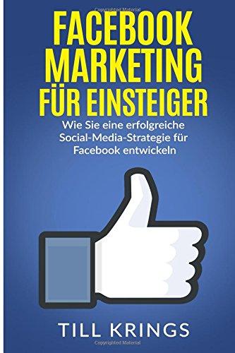 facebook-marketing-fur-einsteiger-wie-sie-eine-erfolgreiche-social-media-strategie-fur-facebook-entw