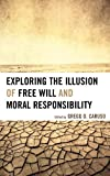 img - for Exploring the Illusion of Free Will and Moral Responsibility book / textbook / text book