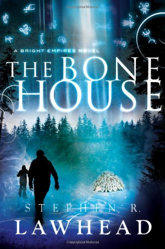 Featured Author of the Month: 'Stephen Lawhead' The Bone House (Bright Empires book 2)