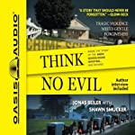 Think No Evil: Inside the Story of the Amish Schoolhouse Shooting...and Beyond | Jonas Beiler,Shawn Smucker