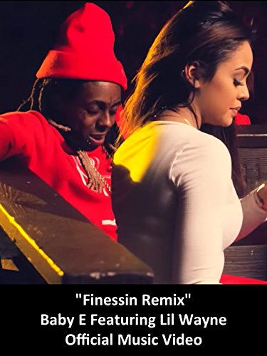 Baby E Featuring Lil Wayne - Finessin Remix (Official Music Video)