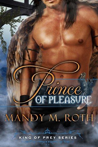 Mandy M. Roth - Prince of Pleasure: A Bird Shifter BBW Story (King of Prey Book 5)