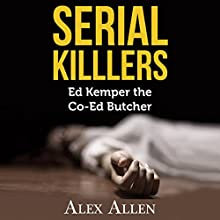 Serial Killers: Ed Kemper The Co-Ed Killer Audiobook by Alex Allen Narrated by Dave Wright