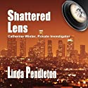 Shattered Lens: Catherine Winter, Private Investigator: Catherine Winter Series, Book 1 (       UNABRIDGED) by Linda Pendleton Narrated by Beth Richmond