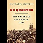 No Quarter: The Battle of the Crater, 1864 | Richard Slotkin