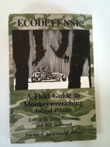 Ecodefense: A Field Guide to Monkeywrenching, by Dave Foreman